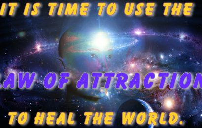 It is time to use the Law of Attraction to Heal the world.