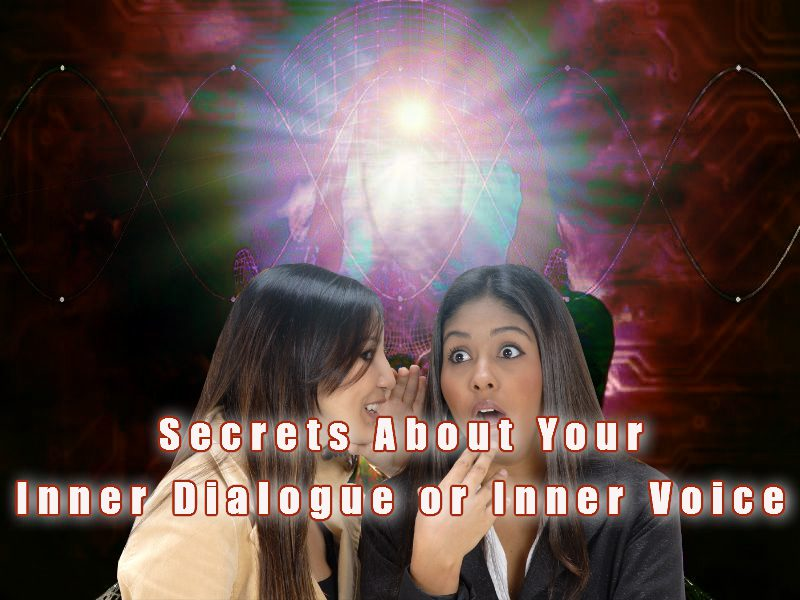 Secrets About Your Inner Dialogue or Inner Voice